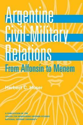 Argentine Civil Military Relations: From Alfonsin to Menem