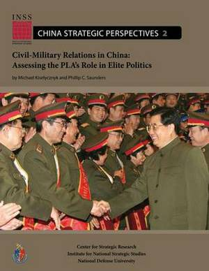 Civil-Military Relations in China: Assessing the Pla's Role in Elite Politics