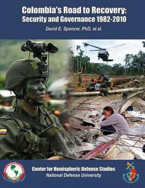 Colombia's Road to Recovery: Security and Governance 1982-2010