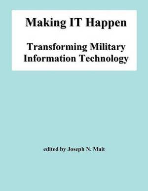 Making It Happen: Transforming Military Information Technology
