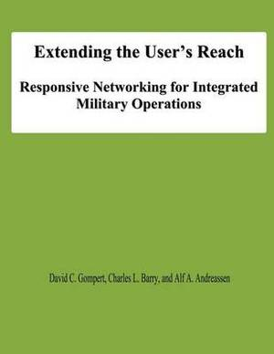 Extending the User's Reach: Responsive Networking for Integrated Military Operations