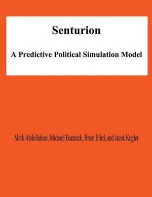 Senturion: A Predictive Polititcal Simulation Model