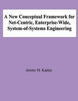 A New Conceptual Framework for Net-Centric, Enterprise-Wide, System-Of-Systems Engineering