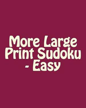 More Large Print Sudoku - Easy: 80 Easy to Read, Large Print Sudoku Puzzles