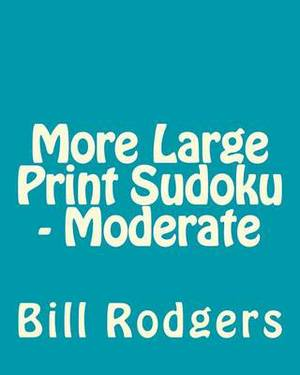 More Large Print Sudoku - Moderate: 80 Easy to Read, Large Print Sudoku Puzzles