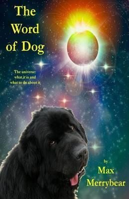 The Word of Dog: The Universe: What It Is and What to Do about It