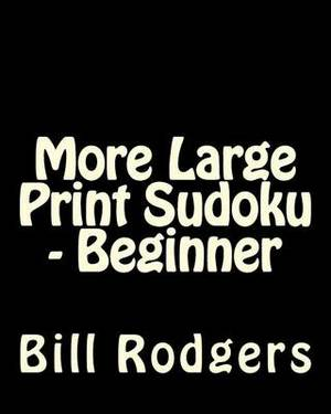 More Large Print Sudoku - Beginner: 80 Easy to Read, Large Print Sudoku Puzzles