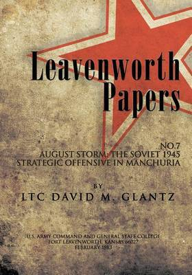 Leavenworth Paperws, August Storm: The Soviet 1945 Strategic Offensive in Manchuria