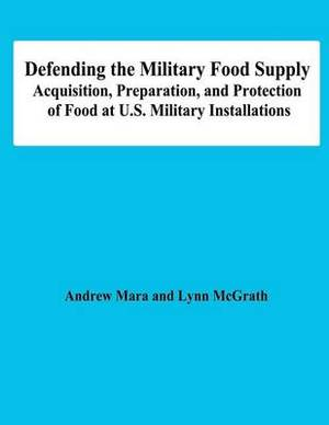 Defending the Military Food Supply: Acquisition, Preparation, and Protection of Food at U.S. Military Installations