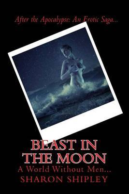 Beast in the Moon: After the Apocalypse: Survivors: An Erotic Saga