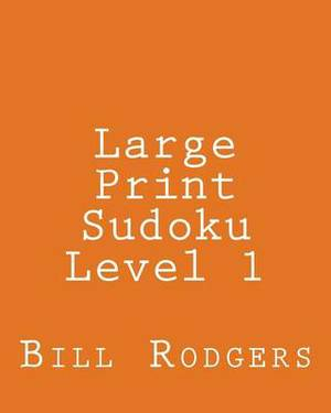 Large Print Sudoku Level 1: 80 Easy to Read, Large Print Sudoku Puzzles