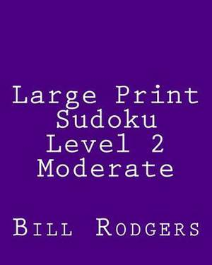 Large Print Sudoku Level 2 Moderate: 80 Easy to Read, Large Print Sudoku Puzzles