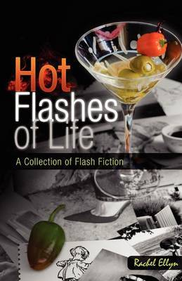 Hot Flashes of Life: A Collection of Flash Fiction