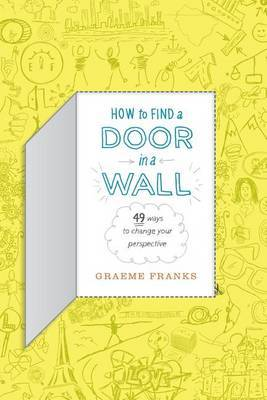 How to Find a Door in a Wall (49 Ways to Transform Your Perspective)