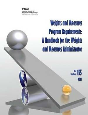 Weights and Measures Program Requirements: A Handbook for the Weights and Measures Administrator (Nist Handbook 155-2011)