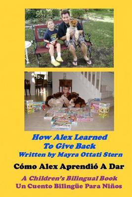 How Alex Learned to Give Back / Como Alex Aprendio a Dar: A Children's Bilingual Book / Un Cuento Bilingue Para Ninos