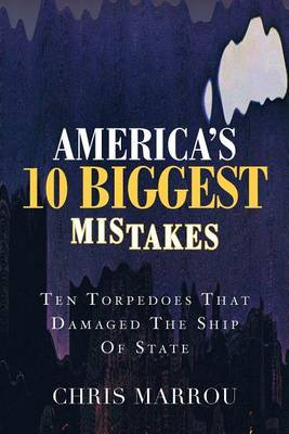 America's 10 Biggest Mistakes: Ten Torpedoes That Damaged the Ship of State