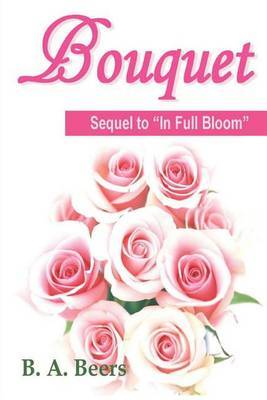 Bouquet: Sequel to in Full Bloom: Trilogy of the Rose