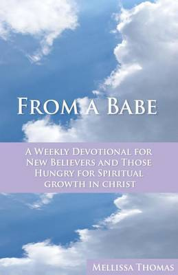 From a Babe: A Weekly Devotional for New Believers and Those Hungry for Spiritual Growth in Christ