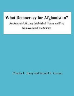What Democracy for Afghanistan?: An Analysis Utilizing Established Norms and Five Non-Western Case Studies