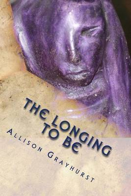 The Longing to Be: The Poetry of Allison Grayhurst