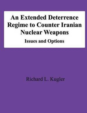 An Extended Deterrence Regime to Counter Iranian Nuclear Weapons: Issues and Options