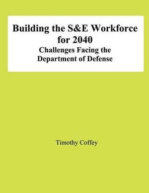 Building the S&e Workforce for 2040  : Challenges Facing the Department of Defense