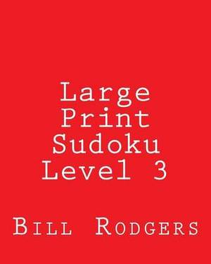 Large Print Sudoku Level 3: 80 Easy to Read, Large Print Sudoku Puzzles