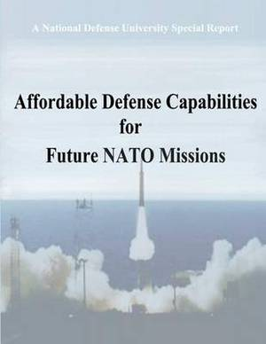 A National Defense University Special Report: Affordable Defense Capabilities for Future NATO Missions