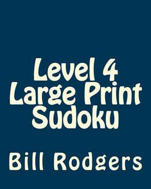 Level 4 Large Print Sudoku: 80 Easy to Read, Large Print Sudoku Puzzles