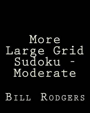 More Large Grid Sudoku - Moderate: 80 Easy to Read, Large Print Sudoku Puzzles