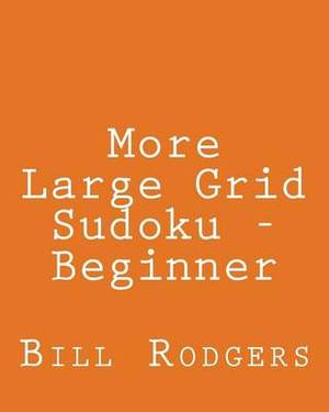 More Large Grid Sudoku - Beginner: 80 Easy to Read, Large Print Sudoku Puzzles