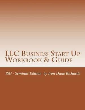 LLC Business Start Up Workbook & Guide  : Isg Business Success Series - Seminar Edition