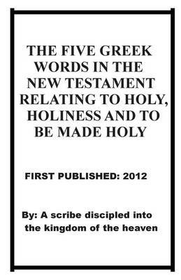 The Five Greek Words in the New Testament Relating to Holy Holiness and to Be Made Holy