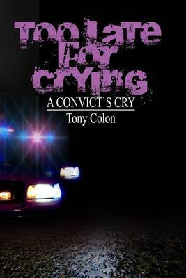 Too Late for Crying: A Convicts Cry