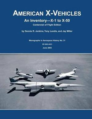 American X-Vehicles: An Inventory X-1 to X-50 Centennial of Flight Edition