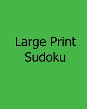 Large Print Sudoku: Moderate: Enjoyable, Large Grid Puzzles