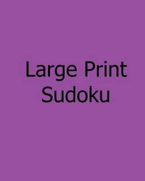Large Print Sudoku: Easy to Moderate, Vol. 2: Enjoyable, Large Grid Puzzles