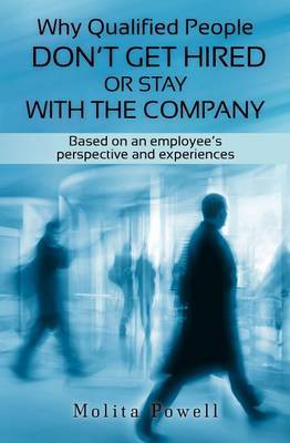 Why Qualified People Don't Get Hired or Stay with the Company: Based on an Employee's Perspective and Experiences