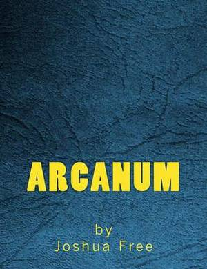 Arcanum: The Complete Guide to Systems of Magick & the Unification of the Metaphysical Universe