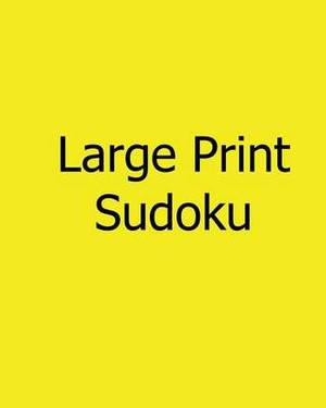 Large Print Sudoku: Gentle, Fun, Big Print Puzzles