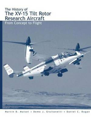 The History of the XV-15 Tilt Rotor Research Aircraft: From Concept to Flight