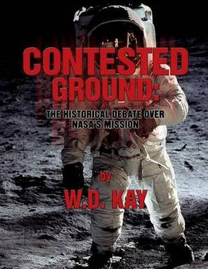 Contested Ground: The Historical Debate Over NASA's Mission