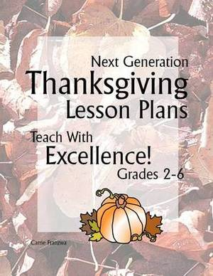 Next Generation Thanksgiving Lesson Plans: Teach with Excellence! Grades 2-6
