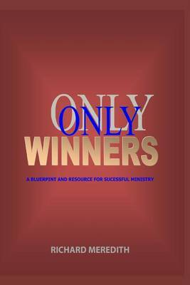 Only Winners: A Blueprint and Resource for Successful Ministry