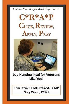 C*r*a*p - Click, Review, Apply and Pray: Job Hunting Intel for Veterans Like You