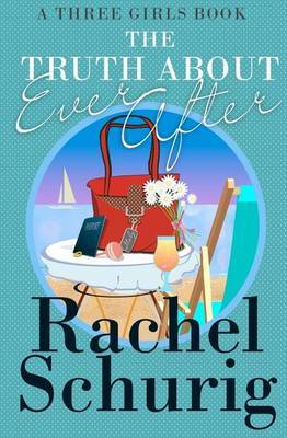 The Truth about Ever After: A Three Girls Book