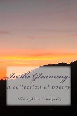 In the Gloaming: A Collection of Poetry By: