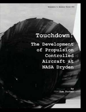 Touchdown: The Development of Propulsion Controlled Aircraft at NASA Dryden