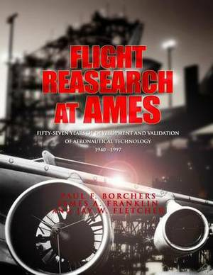 Flight Research at Ames: Fifty-Seven Years of Deveopment and Validation of Aeronautical Technology